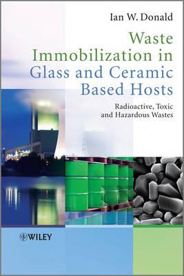 Waste Immobilization in Glass and Ceramic Based Hosts: Radioactive, Toxic and Hazardous Wastes (Hardback)