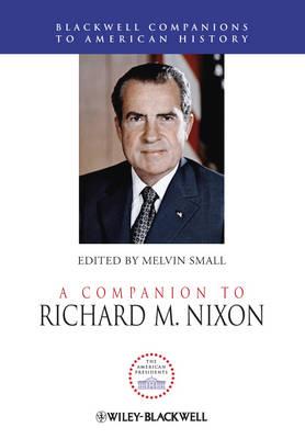 A Companion to Richard M. Nixon - Wiley Blackwell Companions to American History (Hardback)