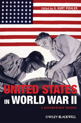 The United States in World War II: A Documentary Reader - Uncovering the Past: Documentary Readers in American History (Paperback)