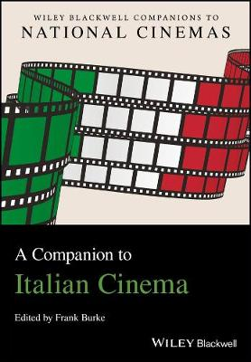 A Companion to Italian Cinema - Wiley Blackwell Companions to National Cinemas (Hardback)
