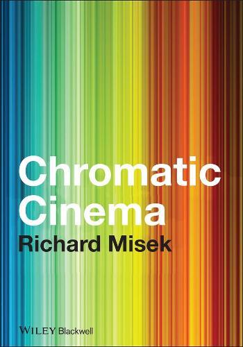 Chromatic Cinema: A History of Screen Color (Hardback)