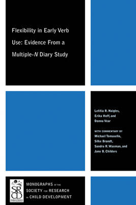 Flexibility in Early Verb Use: Evidence from a Multiple-n Diary Study - Monographs of the Society for Research in Child Development (Paperback)