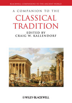 A Companion to the Classical Tradition - Blackwell Companions to the Ancient World (Paperback)