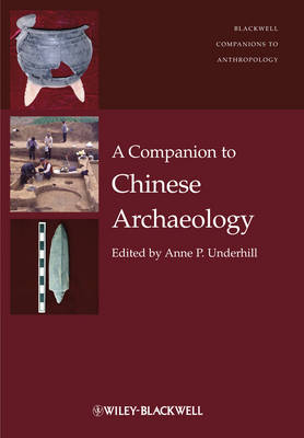 A Companion to Chinese Archaeology - Wiley-Blackwell Companions to Anthropology (Hardback)