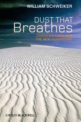 Dust That Breathes: Christian Faith and the New Humanisms - Challenges in Contemporary Theology (Hardback)