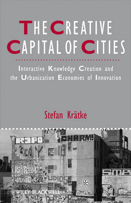 The Creative Capital of Cities: Interactive Knowledge Creation and the Urbanization Economies of Innovation - Studies in Urban and Social Change (Paperback)