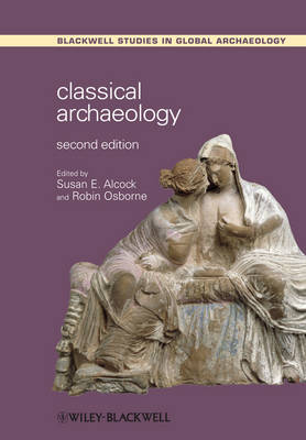 Classical Archaeology - Wiley Blackwell Studies in Global Archaeology (Paperback)