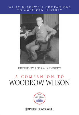 A Companion to Woodrow Wilson - Wiley Blackwell Companions to American History (Hardback)