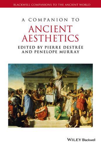 A Companion to Ancient Aesthetics - Blackwell Companions to the Ancient World (Hardback)