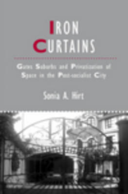 Iron Curtains: Gates, Suburbs and Privatization of Space in the Post-socialist City - Studies in Urban and Social Change (Hardback)