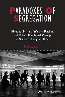 Paradoxes of Segregation: Housing Systems, Welfare Regimes and Ethnic Residential Change in Southern European Cities - Studies in Urban and Social Change (Paperback)