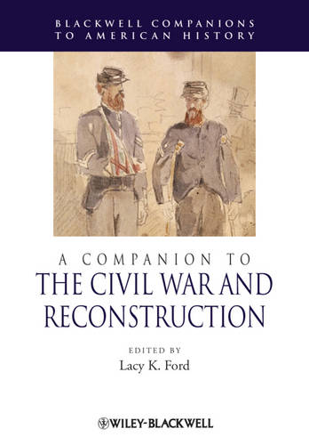 A Companion to the Civil War and Reconstruction - Wiley Blackwell Companions to American History (Paperback)