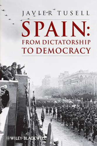 Spain: From Dictatorship to Democracy - A History of Spain (Paperback)
