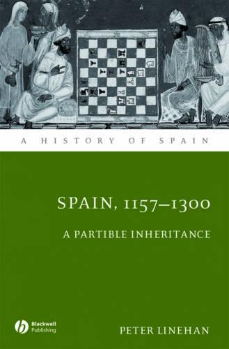 Spain, 1157-1300: A Partible Inheritance - A History of Spain (Paperback)