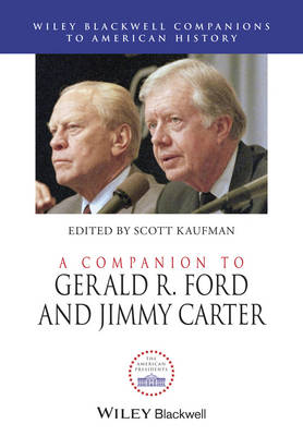 A Companion to Gerald R. Ford and Jimmy Carter - Wiley Blackwell Companions to American History (Hardback)