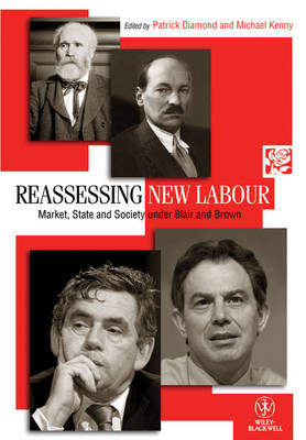 Reassessing New Labour: Market, State and Society under Blair and Brown - Political Quarterly Monograph Series (Paperback)