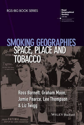 Smoking Geographies: Space, Place and Tobacco - RGS-IBG Book Series (Paperback)