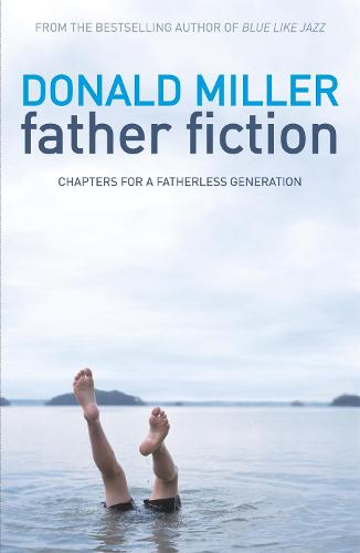 Father Fiction: Chapters for a Fatherless Generation (Paperback)
