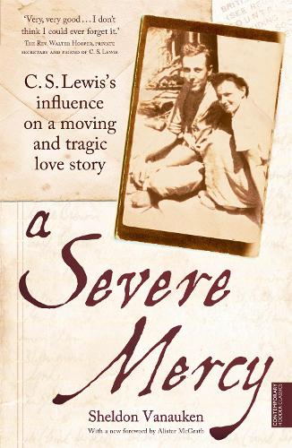 A Severe Mercy: C. S. Lewis's influence on a moving and tragic love story (Paperback)