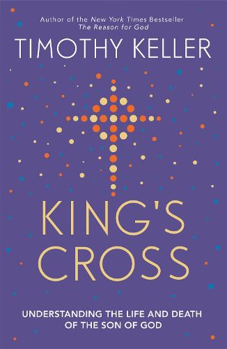 King's Cross: Understanding the Life and Death of the Son of God (Paperback)