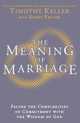 The Meaning of Marriage: Facing the Complexities of Commitment with the Wisdom of God (Hardback)