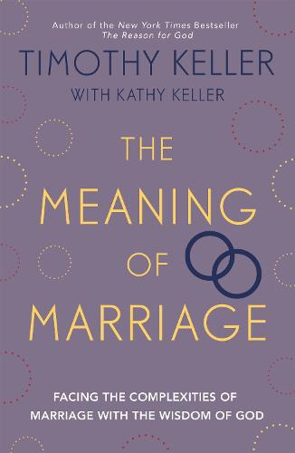 The Meaning of Marriage: Facing the Complexities of Marriage with the Wisdom of God (Paperback)