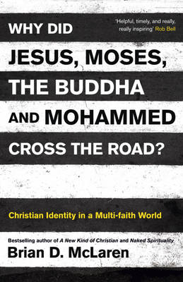 Why Did Jesus, Moses, the Buddha, and Mohammed Cross the Road?: Christian Identity in a Multi-faith World (Paperback)