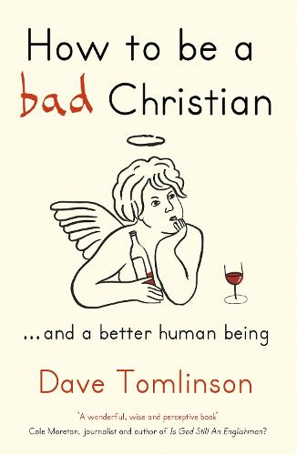 How to be a Bad Christian: ... And a better human being (Paperback)