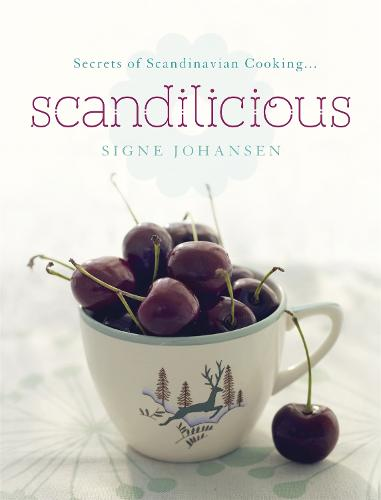 Secrets of Scandinavian Cooking . . . Scandilicious (Hardback)