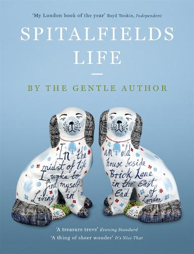 Spitalfields Life: In the midst of life I woke to find myself living in an old house beside Brick Lane in the East End of London (Paperback)