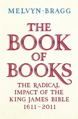 The Book of Books: The Radical Impact of the King James Bible 1611-2011 (Hardback)