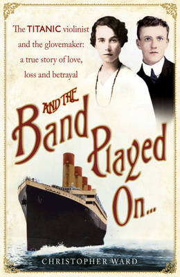 And the Band Played on: The Enthralling Account of What Happened After the Titanic Sank (Hardback)