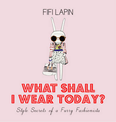 What Shall I Wear Today? Style Secrets of a Furry Fashionista (Hardback)