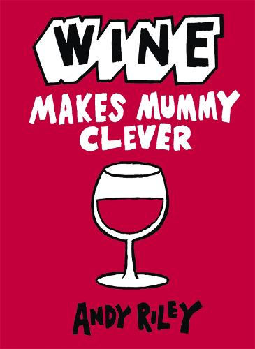 Wine Makes Mummy Clever (Hardback)
