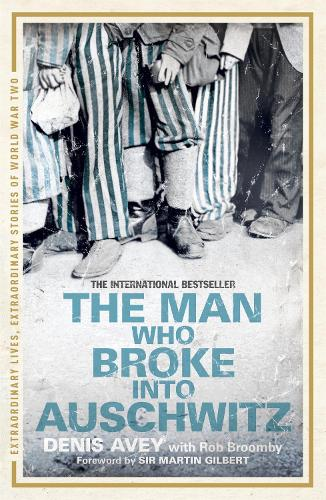 The Man Who Broke into Auschwitz - Extraordinary Lives, Extraordinary Stories of World War Two (Paperback)