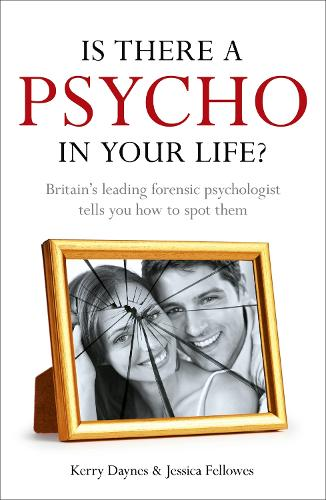 Is There a Psycho in your Life?: Britain's leading forensic psychologist explains how to spot them - and how to deal with them (Paperback)