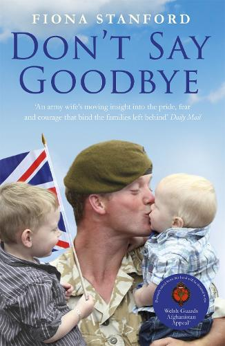 Don't Say Goodbye: Our heroes and the families they leave behind (Paperback)