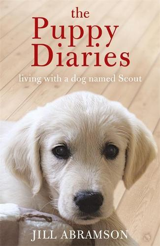 The Puppy Diaries: Living With a Dog Named Scout (Paperback)