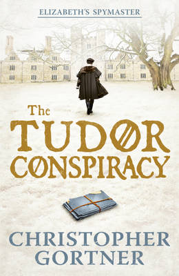 The Tudor Conspiracy: Elizabeth's Spymaster Two (Hardback)
