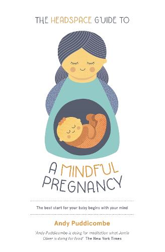 The Headspace Guide To...A Mindful Pregnancy (Paperback)