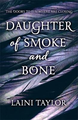 Daughter of Smoke and Bone: The Sunday Times Bestseller. Daughter of Smoke and Bone Trilogy Book 1 - Daughter of Smoke and Bone Trilogy (Hardback)