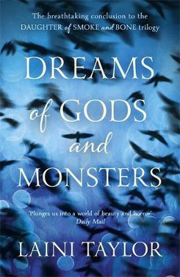 Dreams of Gods and Monsters: The Sunday Times Bestseller. Daughter of Smoke and Bone Trilogy Book 3 - Daughter of Smoke and Bone Trilogy (Hardback)