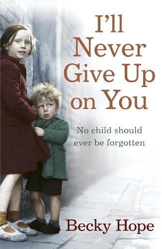I'll Never Give Up on You: No child should ever be forgotten (Paperback)