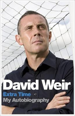 David Weir: Extra Time - My Autobiography: On Top of the Game (Hardback)