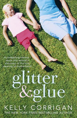 Glitter and Glue: A compelling memoir about one woman's discovery of the true meaning of motherhood (Paperback)