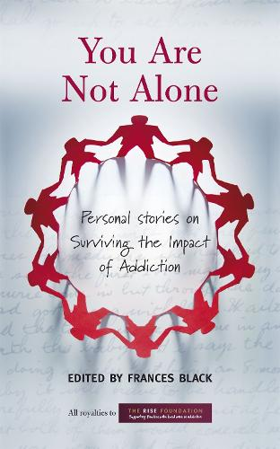 You Are Not Alone: Personal Stories on Surviving the Impact of Addiction (Paperback)