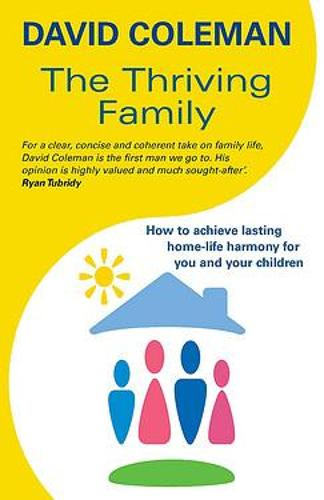 The Thriving Family: How to Achieve Lasting Home-Life Harmony for You and Your Children (Paperback)