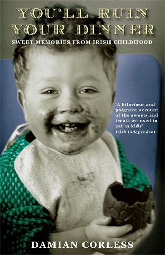You'll Ruin your Dinner: Sweet Memories from Irish childhood (Paperback)