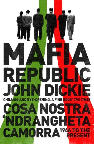 Mafia Republic: Italy's Criminal Curse. Cosa Nostra, 'Ndrangheta and Camorra from 1946 to the Present (Paperback)