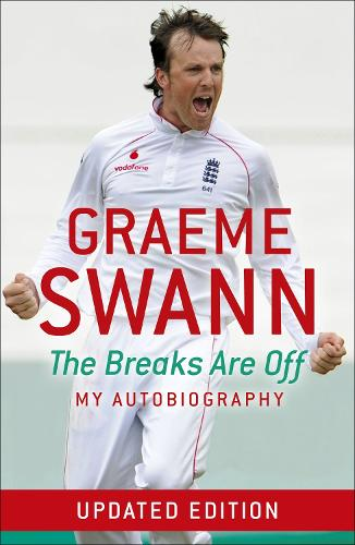Graeme Swann: The Breaks Are Off - My Autobiography (Paperback)